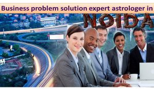 Business problem solution expert astrologer in Noida | Call/WhatsApp Now +91 7665787887