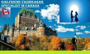 Girlfriend Vashikaran Specialist in Canada