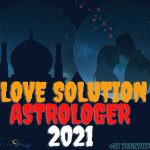 Love Problem Solution Specialist 2021